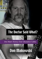 The Doctor Said What? One Man's Victory Over Ulcerative Colitis