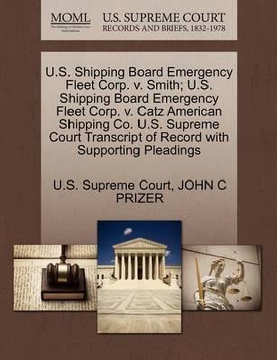 U.S. Shipping Board Emergency Fleet Corp. V. Smith; U.S. Shipping Board Emergency Fleet Corp. V. Catz American Shipping Co. U.S. Supreme Court Transcript of Record with Supporting Pleadings