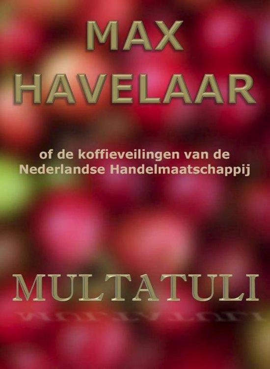 Max Havelaar of de koffieveilingen van de Nederlandse Handelmaatschappij - Multatuli |