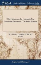 Observations on the Conduct of the Protestant Dissenters. the Third Edition