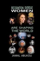 Recognition Overdue - Women Are Shaping the World