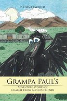 Grampa Paul's Adventure Stories of Charlie Crow and His Friends