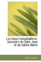 Les Sa Urs Hospitaliaures, Souvenirs de Saint-Jean Et de Sainte-Marie