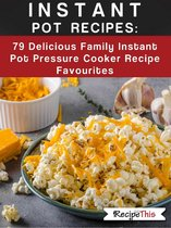 Instant Pot Recipes: 79 Delicious Family Instant Pot Pressure Cooker Recipe Favourites