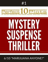 Perfect 10 Mystery / Suspense / Thriller Plots: #1-6 ''MARIJUANA ANYONE?''