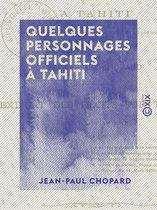 Quelques personnages officiels à Tahiti - Sous le règne de S. M. Napoléon III