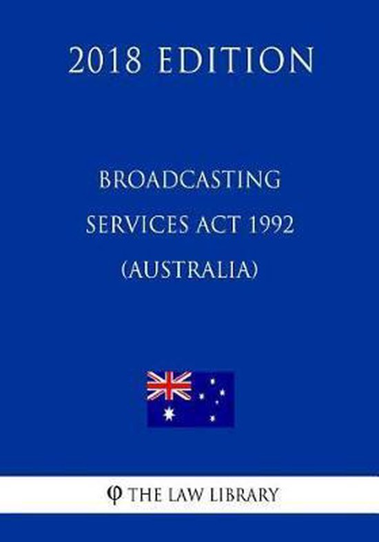 Broadcasting Services ACT 1992 (Australia) (2018 Edition)