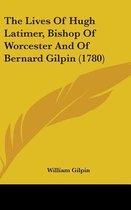 The Lives of Hugh Latimer, Bishop of Worcester and of Bernard Gilpin (1780)