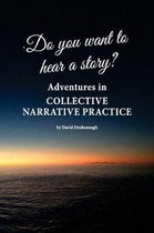 Do You Want to Hear a Story? Adventures in Collective Narrative Practice