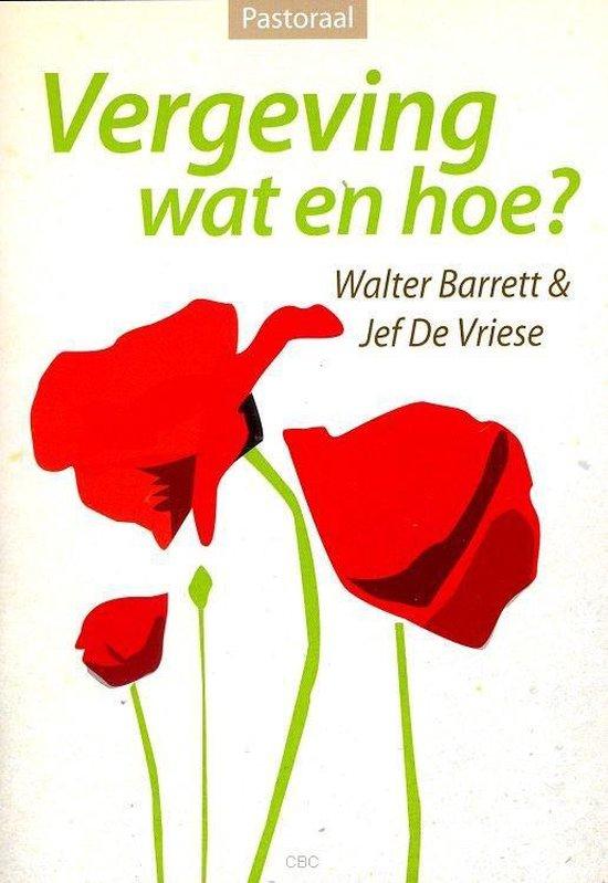Vergeving wat en hoe - Walter Barrett |