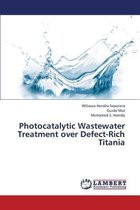 Photocatalytic Wastewater Treatment Over Defect-Rich Titania