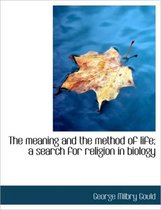 The Meaning and the Method of Life; A Search for Religion in Biology