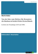 Von der Idee zum Mythos: Die Rezeption des Bauhaus in beiden Teilen Deutschlands