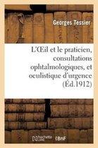 L'Oeil Et Le Praticien, Consultations Ophtalmologiques, Et Oculistique d'Urgence A l'Usage