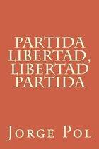Partida Libertad, Libertad Partida