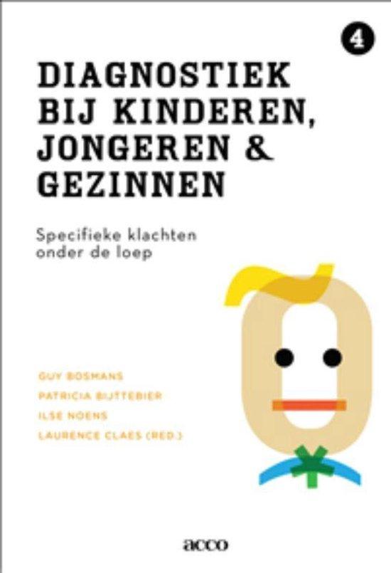 Diagnostiek bij kinderen, jongeren en gezinnen 4: Specifieke klachten onder de loep - Guy Bosmans |