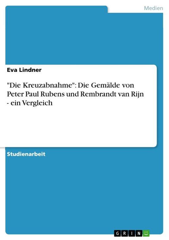 Boek cover Die Kreuzabnahme: Die Gemälde von Peter Paul Rubens und Rembrandt van Rijn - ein Vergleich van Eva Lindner (Onbekend)