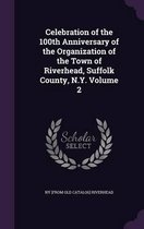 Celebration of the 100th Anniversary of the Organization of the Town of Riverhead, Suffolk County, N.Y. Volume 2