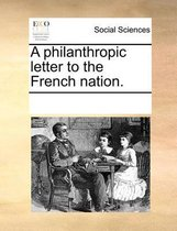 A Philanthropic Letter to the French Nation.