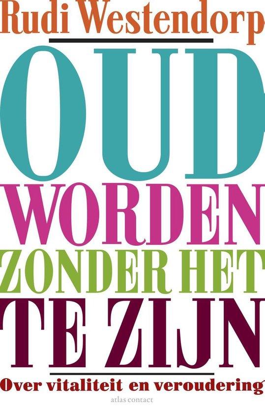 Oud worden zonder het te zijn - Rudi Westendorp |
