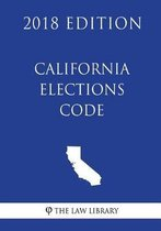 California Elections Code (2018 Edition)