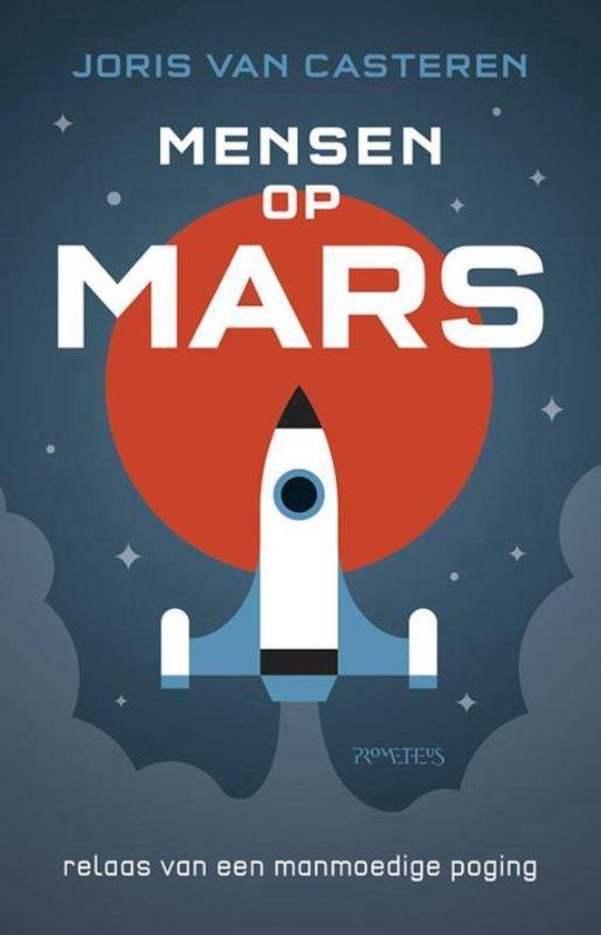 Mensen op Mars. Relaas van een manmoedige poging - Joris van Casteren |