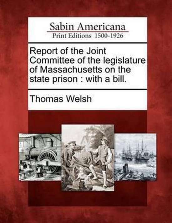 Report of the Joint Committee of the Legislature of Massachusetts on the State Prison