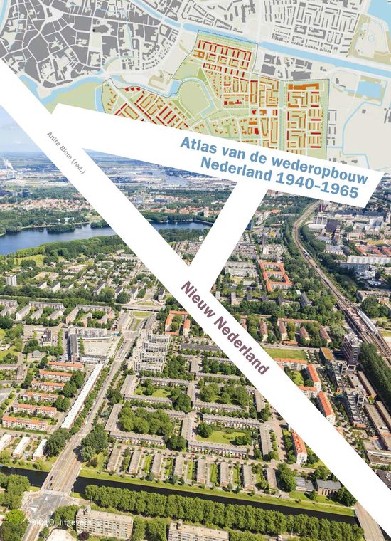 Atlas van de wederopbouw in Nederland 1940-1965 - none |