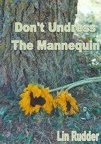 Don't Undress the Mannequin