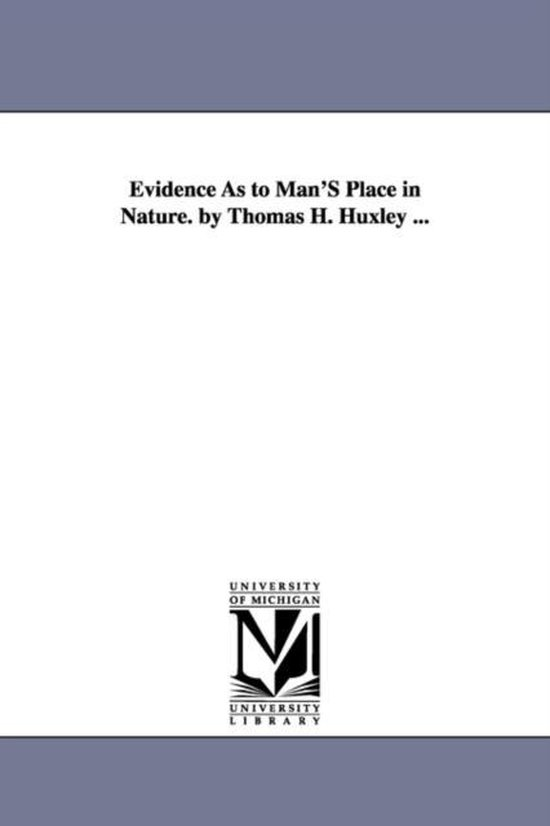 Evidence as to Man's Place in Nature. by Thomas H. Huxley ...