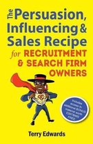 The Persuasion, Influencing & Sales Recipe For Recruitment Search Firm Owners