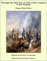 Through the Sikh War: A Tale of the Conquest of the Punjaub