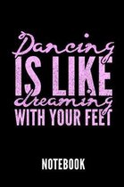 Dancing Is Like Dreaming with Your Feet Notebook