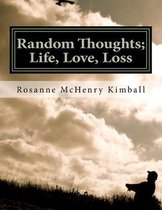 Random Thoughts; Life, Love, Loss