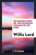 The Blessed Hope, Or, the Glorious Coming of the Lord