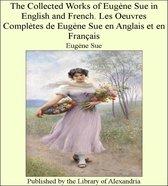 The Collected Works of Eugène Sue in English and French. Les Oeuvres Complètes de Eugène Sue en Anglais et en Français