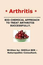 * Arthritis* Bio-Chemical Approach to Treat Arthritis Successfully. Sheila Ber
