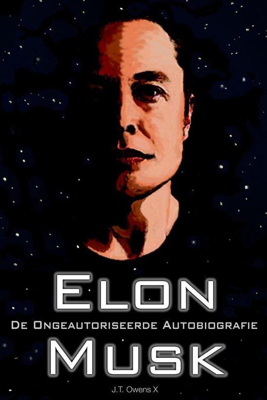 Elon Musk: De Ongeautoriseerde Autobiografie - J.T. Owens X |