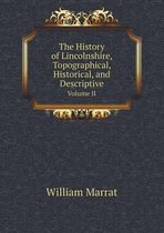 The History of Lincolnshire, Topographical, Historical, and Descriptive Volume II