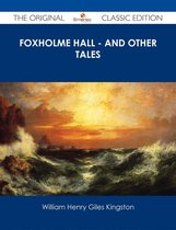Foxholme Hall - And other Tales - The Original Classic Edition