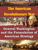 General Washington and the Formulation of American Strategy