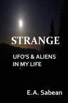 Strange UFO's & Aliens in My Life