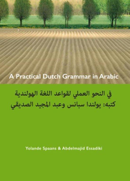 A practical Dutch grammar in Arabic ; een beknopte Nederlandse grammatica in het Arabisch - Yolande Spaans |