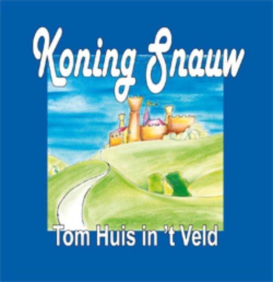 Koning Snauw - Tom Huis In 'T Veld |