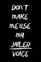 Don't Make Me Use My Jailer Voice