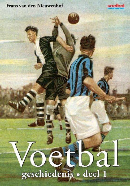 Voetbalgeschiedenis Deel 1 - Frans van den Nieuwenhof |