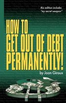 How to Get Out of Debt Permanently!