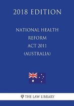 National Health Reform ACT 2011 (Australia) (2018 Edition)
