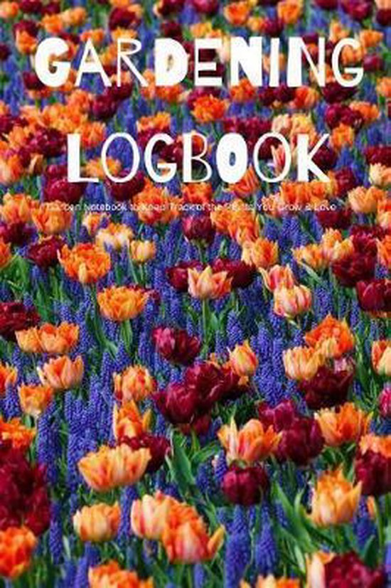 Gardening Logbook Garden Notebook to Keep Track of the Plants You Grow & Love