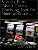 Strange Facts About Casino Gambling That You Need to Know
